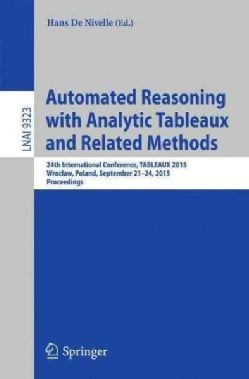 Automated Reasoning With Analytic Tableaux and Related Methods: 24th International Conference, Tableaux 2015 (Paperback)