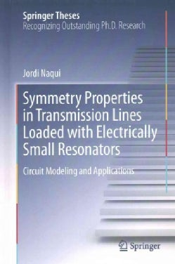 Symmetry Properties in Transmission Lines Loaded With Electrically Small Resonators: Circuit Modeling and Applica... (Hardcover)