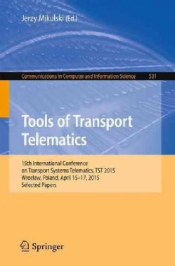 Tools of Transport Telematics: 15th International Conference on Transport Systems Telematics, Tst 2015 (Paperback)