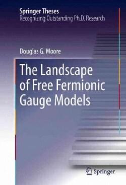 The Landscape of Free Fermionic Gauge Models (Hardcover)