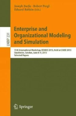 Enterprise and Organizational Modeling and Simulation: 11th International Workshop, Eomas 2015, Held at Caise 2015 (Paperback)