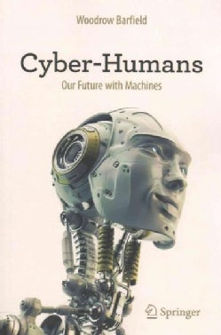 Cyber-humans: Our Future With Machines (Paperback)