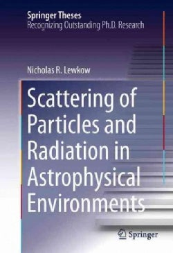 Scattering of Particles and Radiation in Astrophysical Environments (Hardcover)