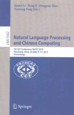 Natural Language Processing and Chinese Computing: 4th Ccf Conference, Nlpcc 2015, Nanchang, China, October 9-13,... (Paperback)