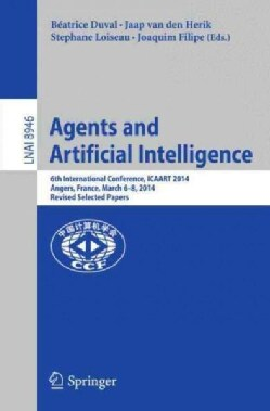 Agents and Artificial Intelligence: 6th International Conference, Icaart 2014, Angers, France, March 6-8, 2014, R... (Paperback)