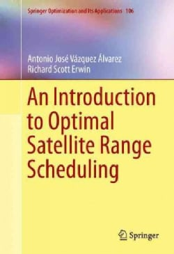 An Introduction to Optimal Satellite Range Scheduling (Hardcover)