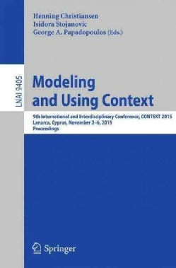 Modeling and Using Context: 9th International and Interdisciplinary Conference, Context 2015, Lanarca, Cyprus, No... (Paperback)