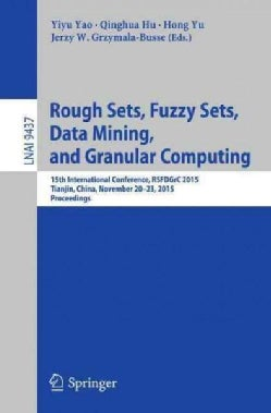 Rough Sets, Fuzzy Sets, Data Mining, and Granular Computing: 15th International Conference, Rsfdgrc 2015, Tianjin... (Paperback)