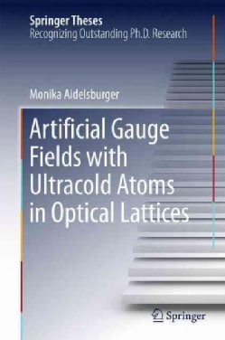 Artificial Gauge Fields With Ultracold Atoms in Optical Lattices (Hardcover)