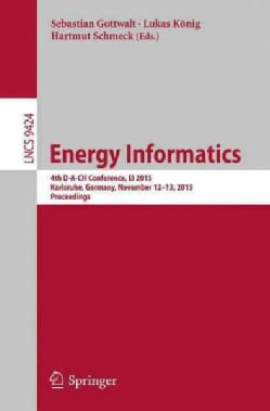 Energy Informatics: 4th D-a-ch Conference, Ei 2015, Karlsruhe, Germany, November 12-13, 2015, Proceedings (Paperback)