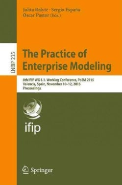 The Practice of Enterprise Modeling: 8th Ifip Wg 8.1. Working Conference, Poem 2015, Valencia, Spain, November 10... (Paperback)