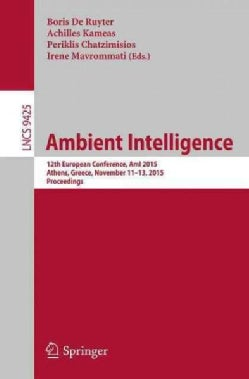Ambient Intelligence: 12th European Conference, Ami 2015, Athens, Greece, November 11-13, 2015, Proceedings (Paperback)