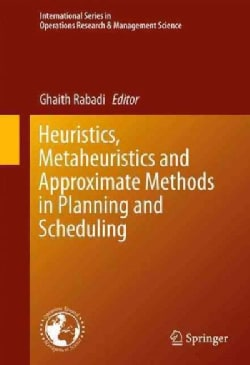 Heuristics, Meta-heuristics and Approximate Methods in Planning and Scheduling (Hardcover)