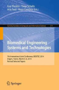 Biomedical Engineering Systems and Technologies: 7th International Joint Conference, Biostec 2014, Angers, France... (Paperback)