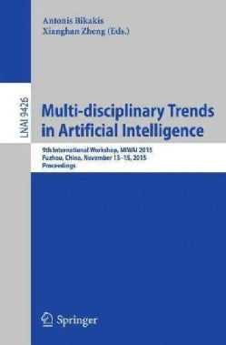 Multi-disciplinary Trends in Artificial Intelligence: 9th International Workshop, Miwai 2015, Fuzhou, China, Nove... (Paperback)