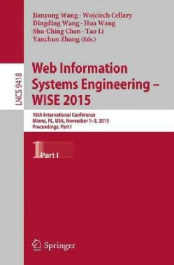 Web Information Systems Engineering  Wise 2015: 16th International Conference, Miami, Fl, USA, November 1-3, 201... (Paperback)