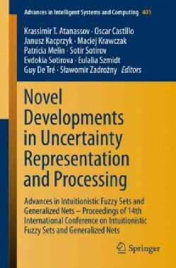 Novel Developments in Uncertainty Representation and Processing: Advances in Intuitionistic Fuzzy Sets and Genera... (Paperback)