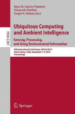 Ubiquitous Computing and Ambient Intelligence. Sensing, Processing, and Using Environmental Information: 9th Inte... (Paperback)