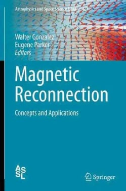 Magnetic Reconnection: Concepts and Applications (Hardcover)