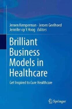 Briljante Businessmodellen: Get Inspired to Cure Healthcare (Hardcover)