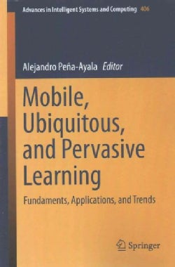 Mobile, Ubiquitous, and Pervasive Learning: Fundaments, Applications, and Trends (Paperback)
