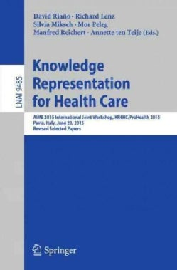 Knowledge Representation for Health Care: Aime 2015 International Joint Workshop, Kr4hc/Prohealth 2015, Pavia, It... (Paperback)