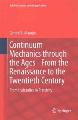 Continuum Mechanics Through the Ages - from the Renaissance to the Twentieth Century: From Hydraulics to Plasticity (Hardcover)