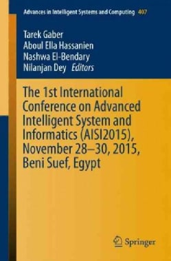 The 1st International Conference on Advanced Intelligent System and Informatics (Aisi2015), November 28-30, 2015,... (Paperback)