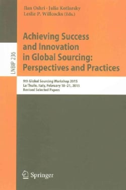 Achieving Success and Innovation in Global Sourcing: Perspectives and Practices: 9th Global Sourcing Workshop 201... (Paperback)