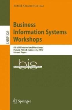 Business Information Systems Workshops: Bis 2015 International Workshops, Poznan, Poland, June 24-26, 2015, Revis... (Paperback)