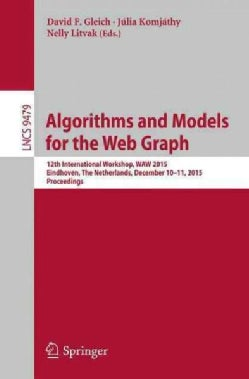 Algorithms and Models for the Web Graph: 12th International Workshop, Waw 2015, Eindhoven, the Netherlands, Decem... (Paperback)