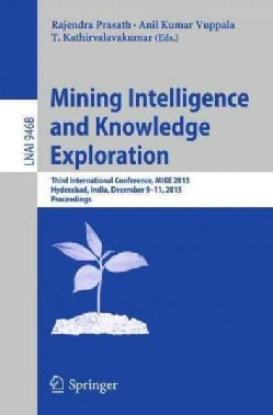 Mining Intelligence and Knowledge Exploration: Third International Conference, Mike 2015, Hyderabad, India, Decem... (Paperback)