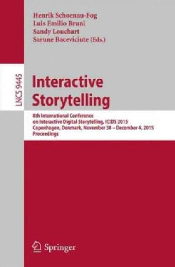 Interactive Storytelling: 8th International Conference on Interactive Digital Storytelling, Icids 2015, Copenhage... (Paperback)