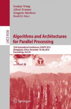Algorithms and Architectures for Parallel Processing: 15th International Conference, Ica3pp 2015 (Paperback)