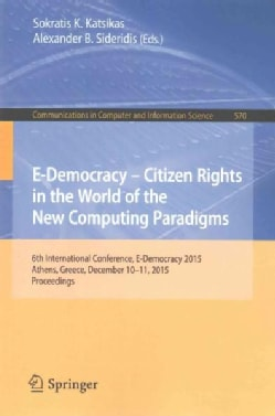 E-democracy  Citizen Rights in the World of the New Computing Paradigms: 6th International Conference, E-democra... (Paperback)