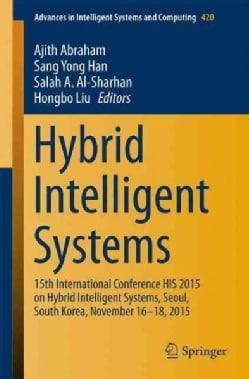 Hybrid Intelligent Systems: 15th International Conference His 2015 on Hybrid Intelligent Systems, Seoul, South Ko... (Paperback)