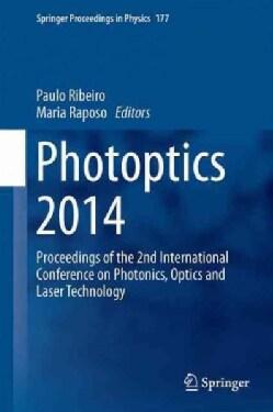 Photoptics 2014: Proceedings of the 2nd International Conference on Photonics, Optics and Laser Technology Revise... (Hardcover)