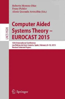 Computer Aided Systems Theory  Eurocast 2015: 15th International Conference, Las Palmas De Gran Canaria, Spain, ... (Paperback)
