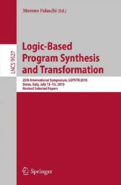 Logic-based Program Synthesis and Transformation: 25th International Symposium, Lopstr 2015, Siena, Italy, July 1... (Paperback)