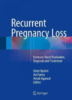 Recurrent Pregnancy Loss: Evidence-based Evaluation, Diagnosis and Treatment (Hardcover)