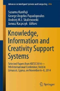 Knowledge, Information and Creativity Support Systems: Selected Papers from Kicss2014 - 9th International Co... (Paperback)