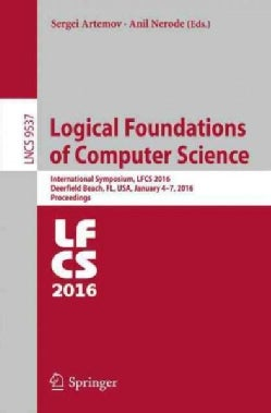 Logical Foundations of Computer Science: International Symposium, Lfcs 2016, Deerfield Beach, Fl, USA, January 4-... (Paperback)