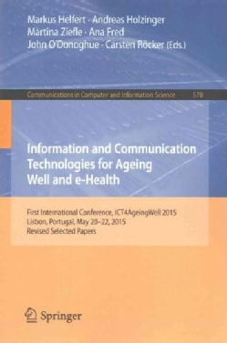 Information and Communication Technologies for Ageing Well and E-health: First International Conference, Ict4agei... (Paperback)