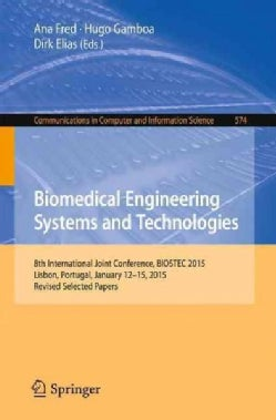 Biomedical Engineering Systems and Technologies: 8th International Joint Conference, Biostec 2015, Selected Papers (Paperback)