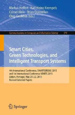 Smart Cities, Green Technologies, and Intelligent Transport Systems: 4th International Conference, Smartgreens 20... (Paperback)