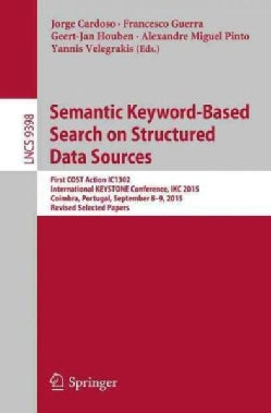 Semantic Keyword-based Search on Structured Data Sources: First Cost Action Ic1302 International Keystone Confere... (Paperback)