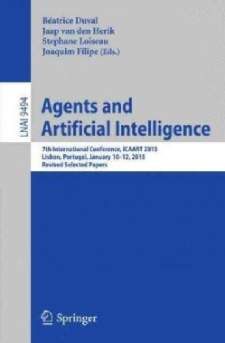 Agents and Artificial Intelligence: 7th International Conference, Icaart 2015, Lisbon, Portugal, January 10-12, 2... (Paperback)