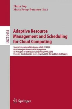 Adaptive Resource Management and Scheduling for Cloud Computing: Second International Workshop, Arms-cc 2015, Hel... (Paperback)