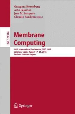 Membrane Computing: 16th International Conference, Cmc 2015, Valencia, Spain, August 17-21, 2015, Revised Selecte... (Paperback)