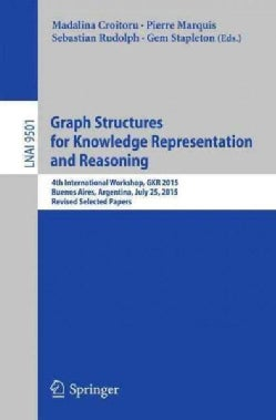 Graph Structures for Knowledge Representation and Reasoning: 4th International Workshop, Gkr 2015, Buenos Aires, ... (Paperback)
